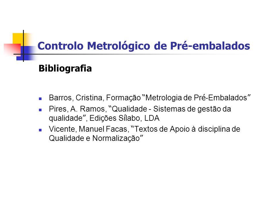 """Controlo Metrológico de Pré-embalados Bibliografia  Barros, Cristina, Forma ç ão """" Metrologia de Pr é -Embalados """"  Pires, A. Ramos, """" Qualidade - S"""
