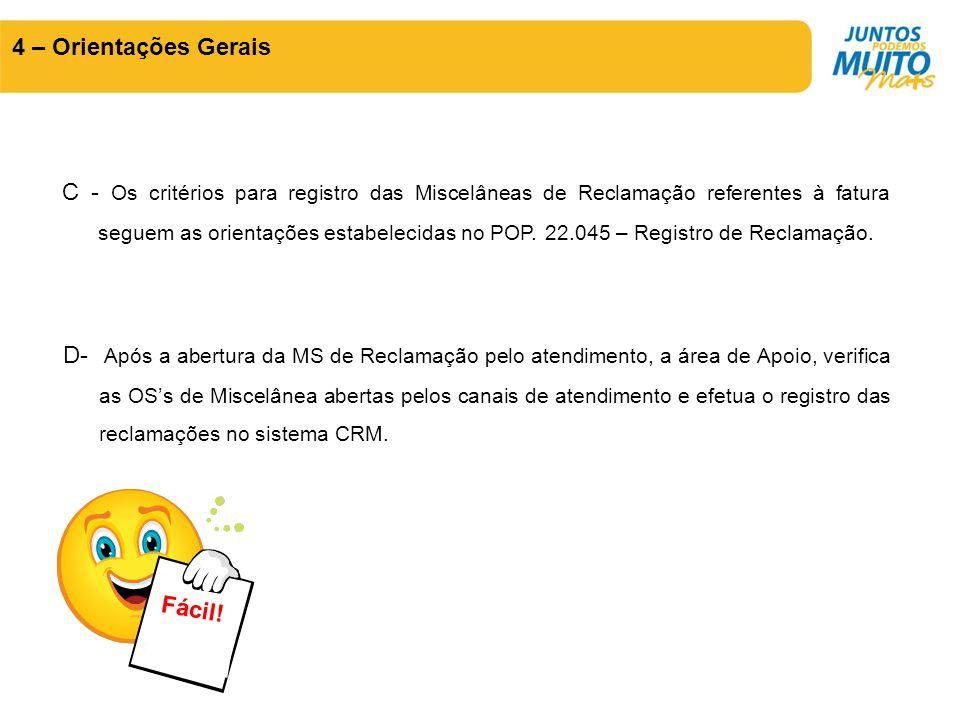 C - Os critérios para registro das Miscelâneas de Reclamação referentes à fatura seguem as orientações estabelecidas no POP. 22.045 – Registro de Recl