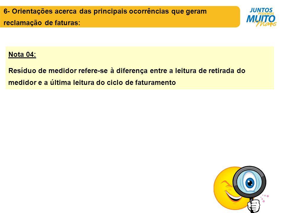 Nota 04: Resíduo de medidor refere-se à diferença entre a leitura de retirada do medidor e a última leitura do ciclo de faturamento 6- Orientações ace