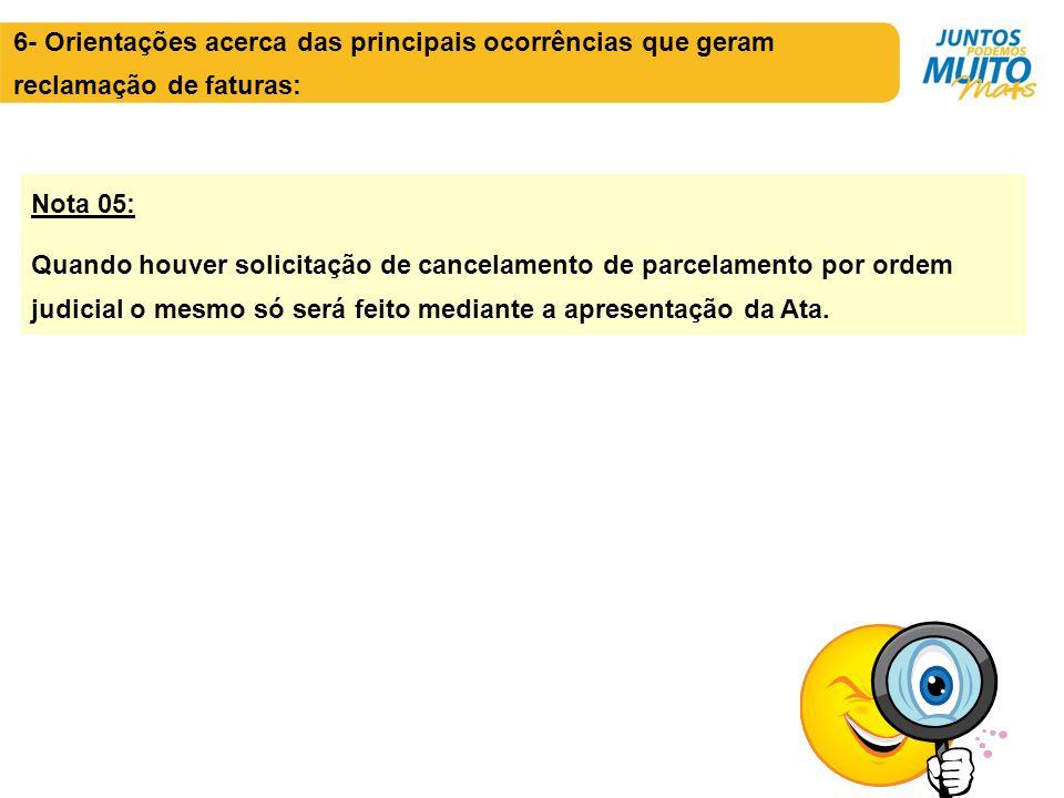 Nota 05: Quando houver solicitação de cancelamento de parcelamento por ordem judicial o mesmo só será feito mediante a apresentação da Ata.
