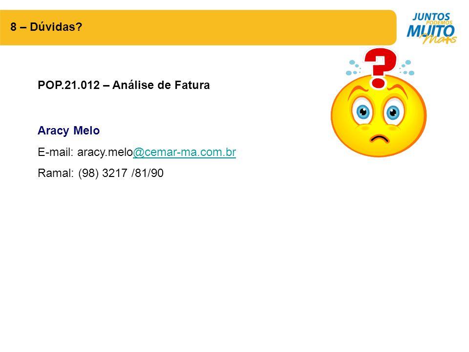 8 – Dúvidas? POP.21.012 – Análise de Fatura Aracy Melo E-mail: aracy.melo@cemar-ma.com.br@cemar-ma.com.br Ramal: (98) 3217 /81/90