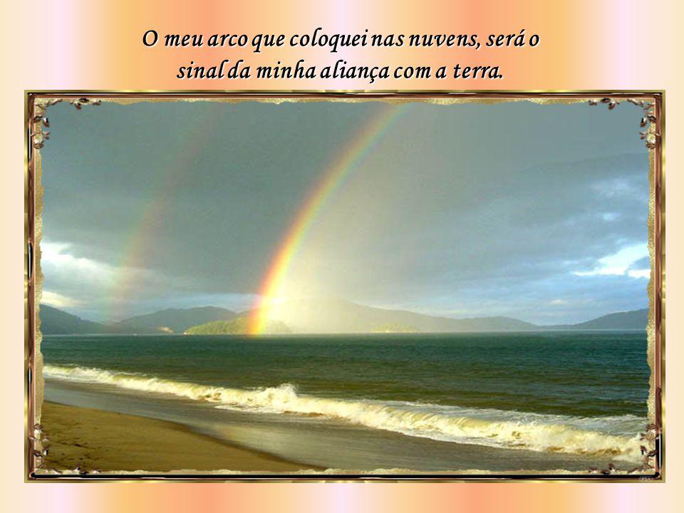 O meu arco que coloquei nas nuvens, será o sinal da minha aliança com a terra.