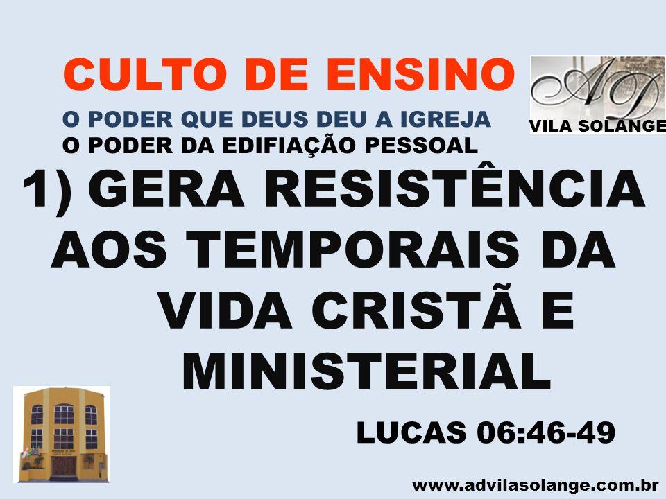 VILA SOLANGE www.advilasolange.com.br CULTO DE ENSINO O PODER QUE DEUS DEU A IGREJA O PODER DA EDIFIAÇÃO PESSOAL 1)GERA RESISTÊNCIA AOS TEMPORAIS DA V