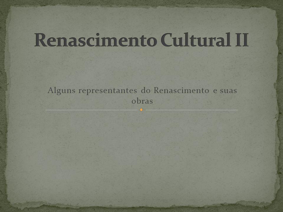 Alguns representantes do Renascimento e suas obras