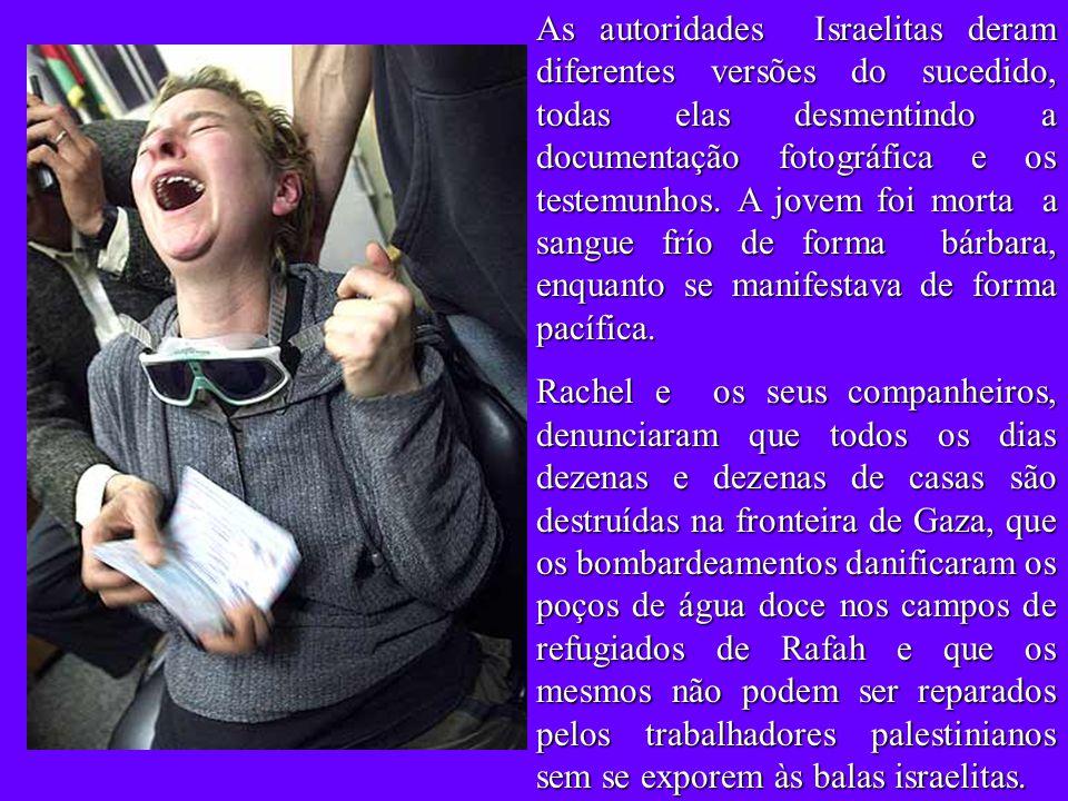 Rachel Corrie de somente 23 anos perdeu a vida, quando defendia, com o próprio corpo as suas ideias, o direito dos cidadãos palestinianos de ter um te
