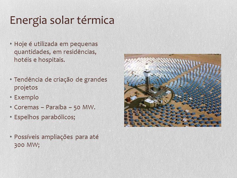 Energia solar térmica • Hoje é utilizada em pequenas quantidades, em residências, hotéis e hospitais. • Tendência de criação de grandes projetos • Exe