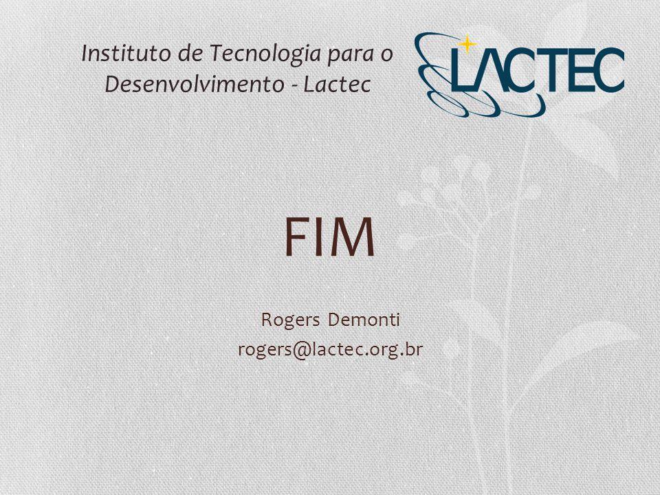 FIM Rogers Demonti rogers@lactec.org.br Instituto de Tecnologia para o Desenvolvimento - Lactec