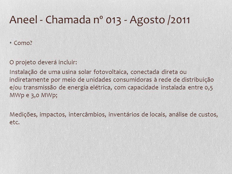 Aneel - Chamada nº 013 - Agosto /2011 • Como? O projeto deverá incluir: Instalação de uma usina solar fotovoltaica, conectada direta ou indiretamente
