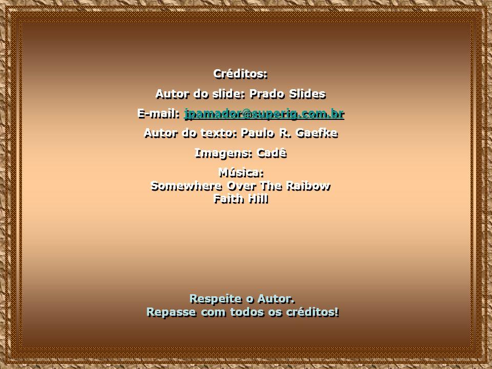 Créditos: Autor do slide: Prado Slides E-mail: jpamador@superig.com.brjpamador@superig.com.br Autor do texto: Paulo R.