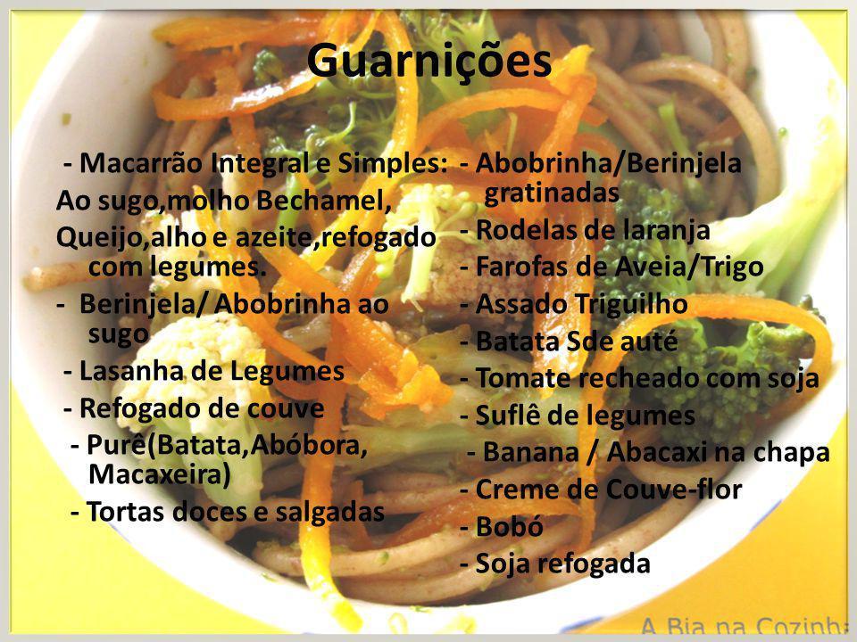 Guarnições - Macarrão Integral e Simples: Ao sugo,molho Bechamel, Queijo,alho e azeite,refogado com legumes. - Berinjela/ Abobrinha ao sugo - Lasanha