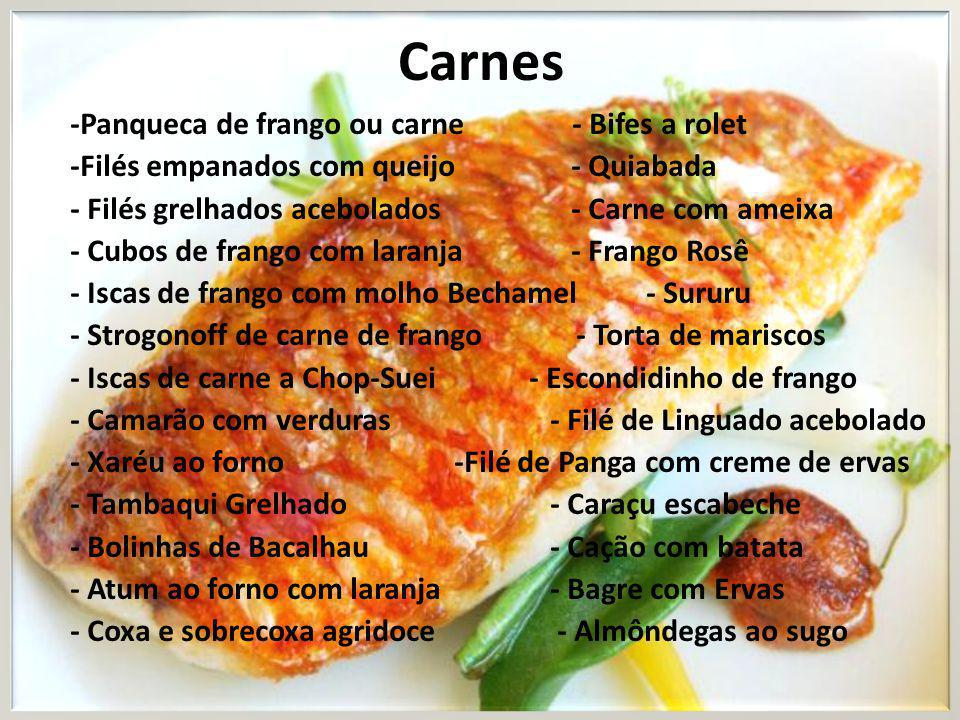 Carnes -Panqueca de frango ou carne - Bifes a rolet -Filés empanados com queijo - Quiabada - Filés grelhados acebolados - Carne com ameixa - Cubos de