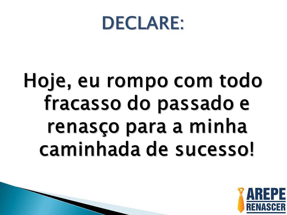 DECLARE: Hoje, eu rompo com todo fracasso do passado e renasço para a minha caminhada de sucesso!