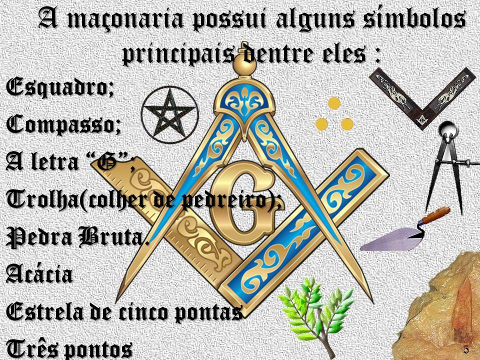 """A maçonaria possui alguns símbolos principais dentre eles : Esquadro;Compasso; A letra """"G""""; Trolha(colher de pedreiro); Pedra Bruta. Acácia Estrela de"""
