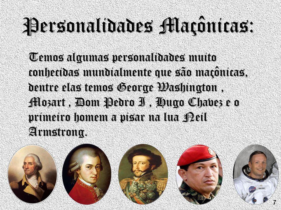 Personalidades Maçônicas: Temos algumas personalidades muito conhecidas mundialmente que são maçônicas, dentre elas temos George Washington, Mozart, D