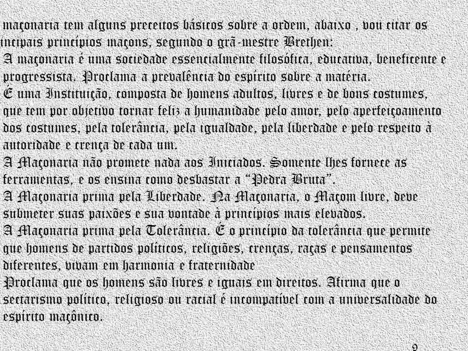 A maçonaria tem alguns preceitos básicos sobre a ordem, abaixo, vou citar os principais princípios maçons, segundo o grã-mestre Brethen: • A maçonaria