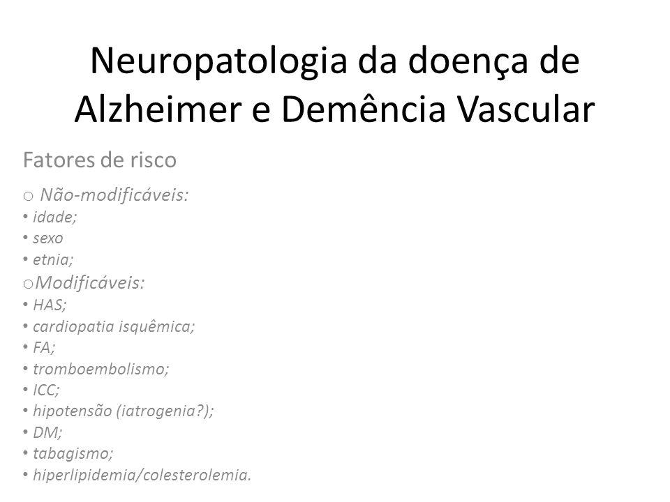 Neuropatologia da doença de Alzheimer e Demência Vascular Fatores de risco o Não-modificáveis: • idade; • sexo • etnia; o Modificáveis: • HAS; • cardi