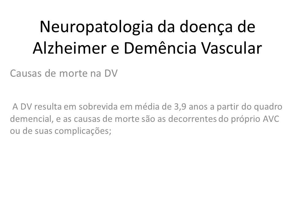 Neuropatologia da doença de Alzheimer e Demência Vascular Causas de morte na DV A DV resulta em sobrevida em média de 3,9 anos a partir do quadro deme