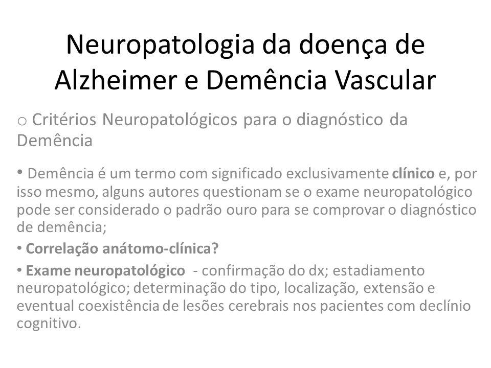 Neuropatologia da doença de Alzheimer e Demência Vascular o Critérios Neuropatológicos para o diagnóstico da Demência • Demência é um termo com signif