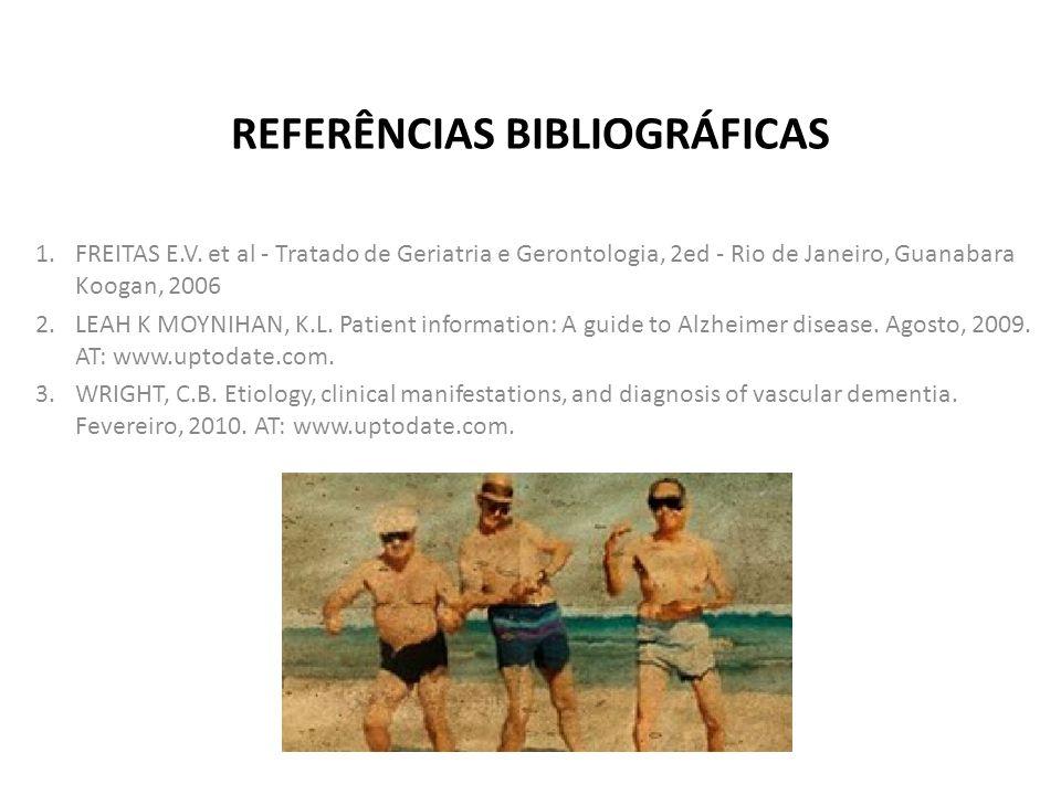 REFERÊNCIAS BIBLIOGRÁFICAS 1.FREITAS E.V. et al - Tratado de Geriatria e Gerontologia, 2ed - Rio de Janeiro, Guanabara Koogan, 2006 2.LEAH K MOYNIHAN,