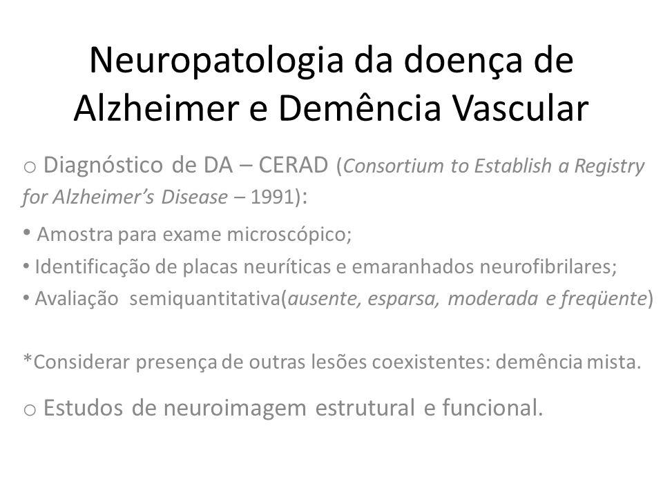 Neuropatologia da doença de Alzheimer e Demência Vascular o DA – Evolução clínica e causas de morte  O curso da doença é invariavelmente progressivo, sobrevindo óbito em torno do oitavo ano de evolução, geralmente por: • broncopneumonite (46-57%); • DCV (16%); • TEP (14-17%);  Além disso, na fase final da doença os pacientes apresentam-se com incontinência urinária (73%), debilitados e com hipofagia (58%), incapacidade para andar (35%), incontinência fecal (21%) e úlceras de pressão.