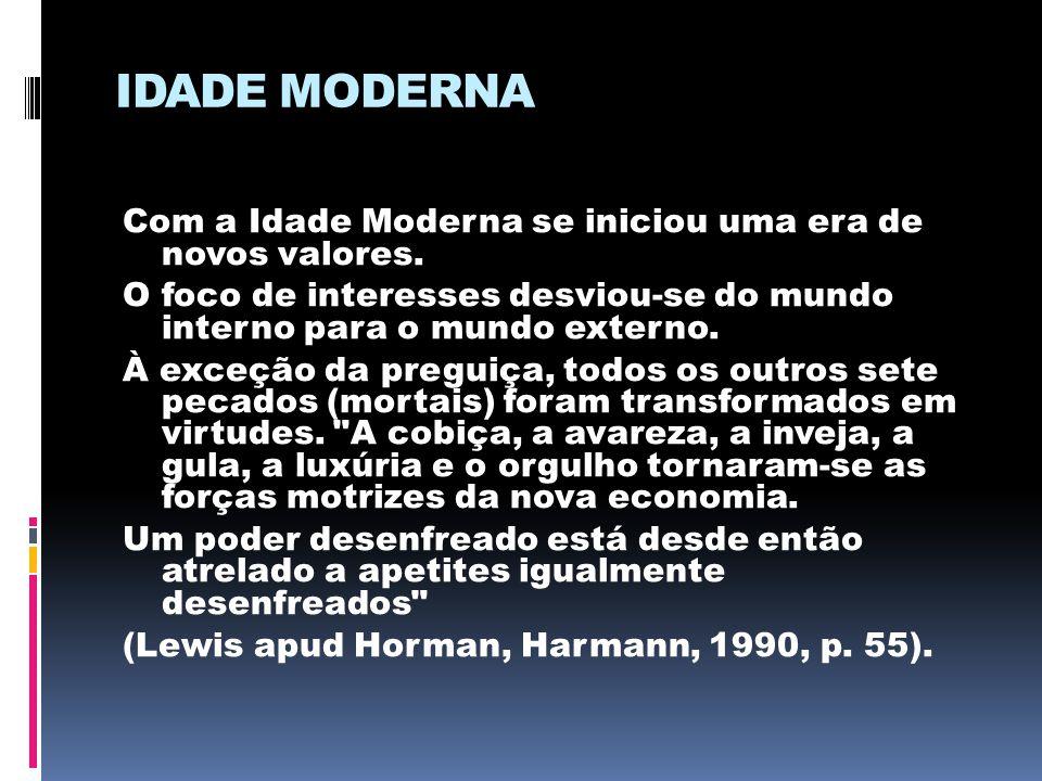 IDADE MODERNA Com a Idade Moderna se iniciou uma era de novos valores. O foco de interesses desviou-se do mundo interno para o mundo externo. À exceçã
