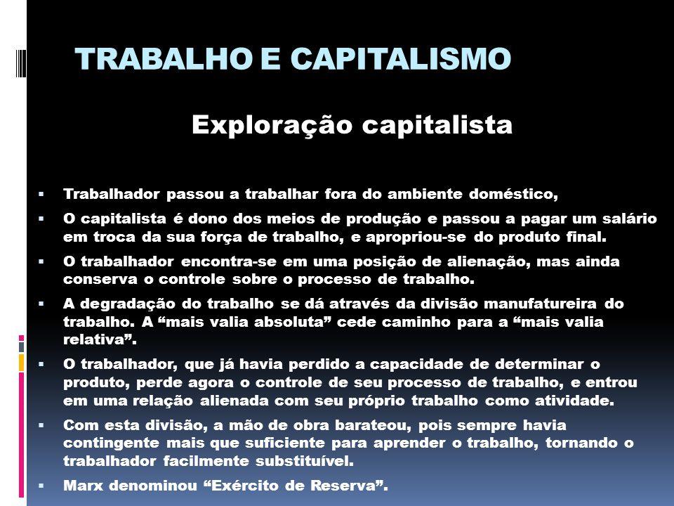 TRABALHO E CAPITALISMO Exploração capitalista  Trabalhador passou a trabalhar fora do ambiente doméstico,  O capitalista é dono dos meios de produçã