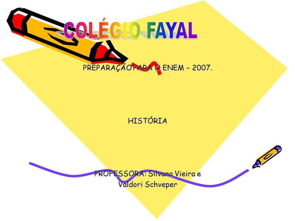 PREPARAÇÃO PARA O ENEM – 2007. HISTÓRIA PROFESSORA: Silvana Vieira e Valdori Schveper