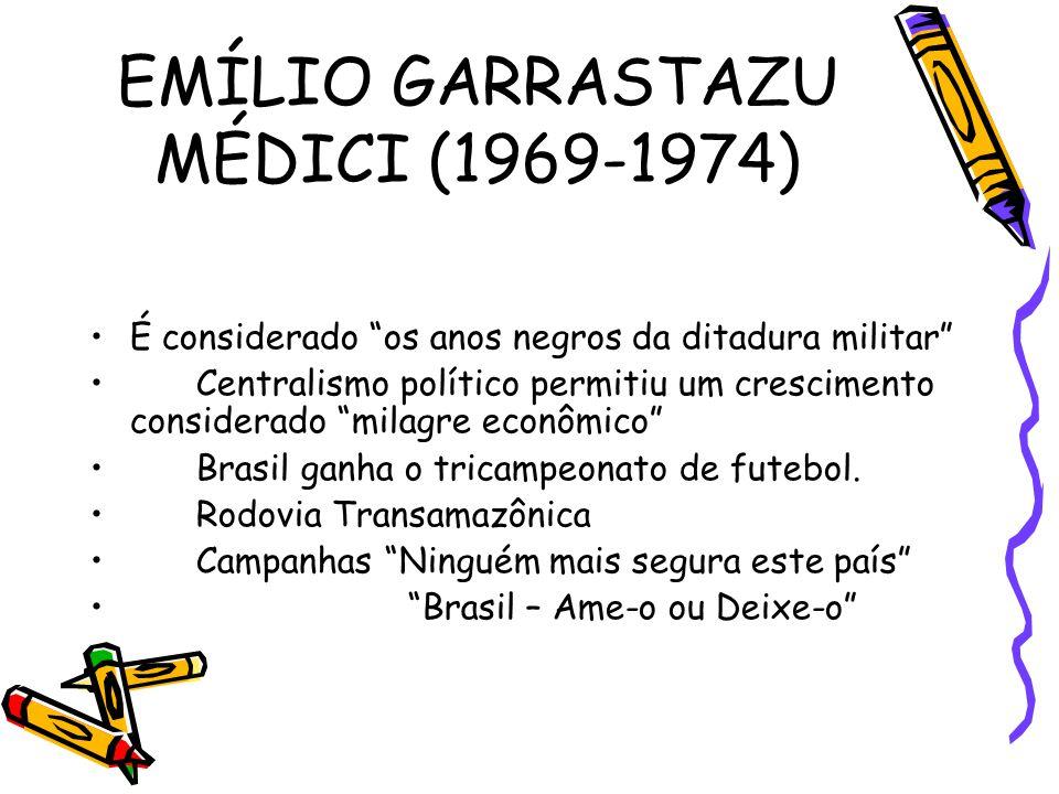 """EMÍLIO GARRASTAZU MÉDICI (1969-1974) •É considerado """"os anos negros da ditadura militar"""" •Centralismo político permitiu um crescimento considerado """"mi"""