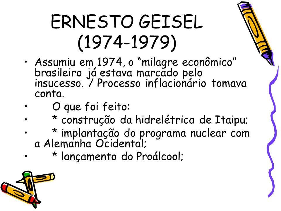 """ERNESTO GEISEL (1974-1979) •Assumiu em 1974, o """"milagre econômico"""" brasileiro já estava marcado pelo insucesso. / Processo inflacionário tomava conta."""