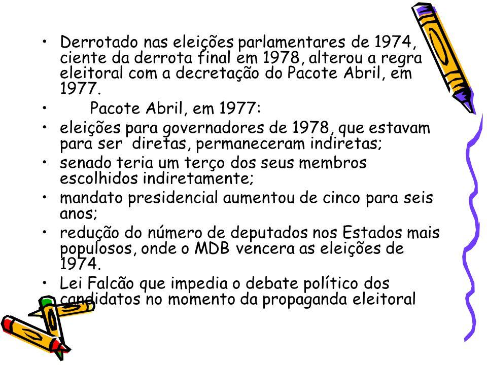 •Derrotado nas eleições parlamentares de 1974, ciente da derrota final em 1978, alterou a regra eleitoral com a decretação do Pacote Abril, em 1977. •