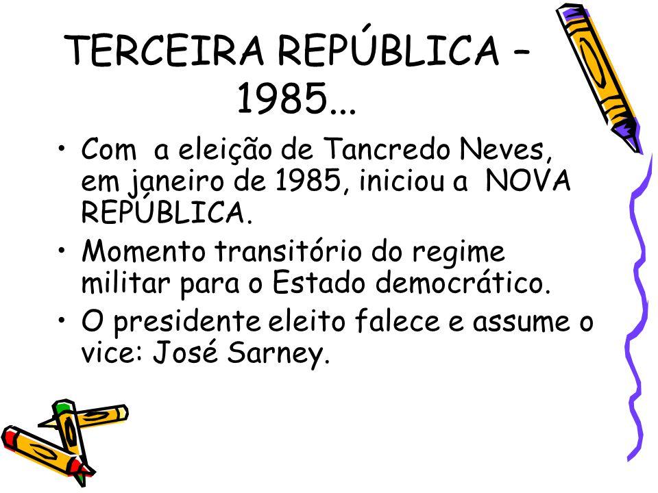 TERCEIRA REPÚBLICA – 1985... •Com a eleição de Tancredo Neves, em janeiro de 1985, iniciou a NOVA REPÚBLICA. •Momento transitório do regime militar pa