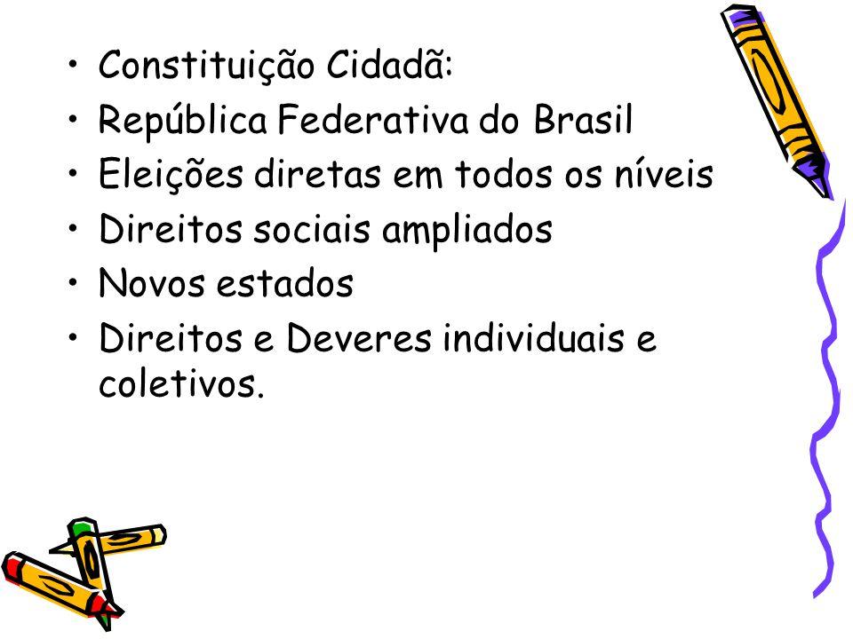 •Constituição Cidadã: •República Federativa do Brasil •Eleições diretas em todos os níveis •Direitos sociais ampliados •Novos estados •Direitos e Deve