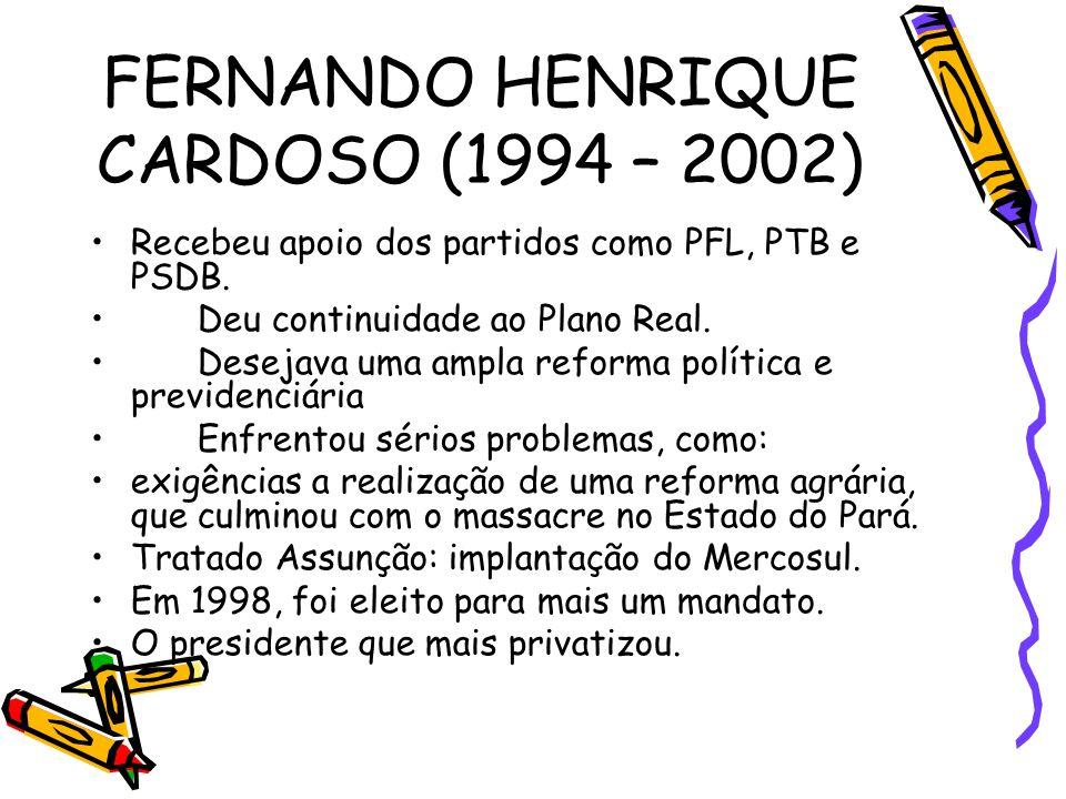 FERNANDO HENRIQUE CARDOSO (1994 – 2002) •Recebeu apoio dos partidos como PFL, PTB e PSDB. •Deu continuidade ao Plano Real. •Desejava uma ampla reforma