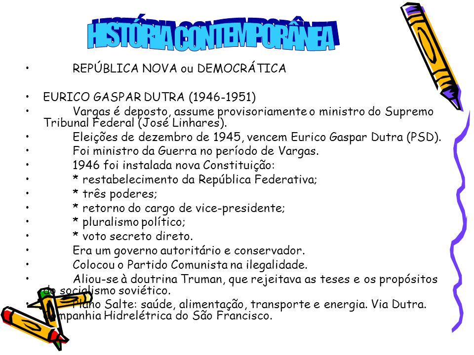 •REPÚBLICA NOVA ou DEMOCRÁTICA •EURICO GASPAR DUTRA (1946-1951) •Vargas é deposto, assume provisoriamente o ministro do Supremo Tribunal Federal (José