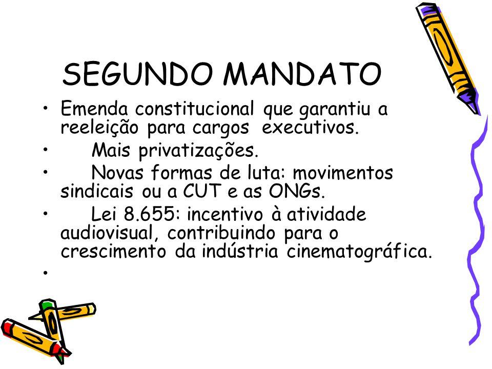 SEGUNDO MANDATO •Emenda constitucional que garantiu a reeleição para cargos executivos. •Mais privatizações. •Novas formas de luta: movimentos sindica