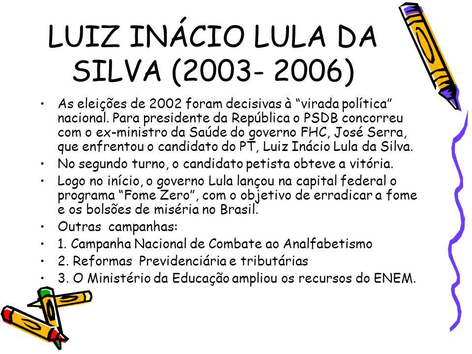 """LUIZ INÁCIO LULA DA SILVA (2003- 2006) •As eleições de 2002 foram decisivas à """"virada política"""" nacional. Para presidente da República o PSDB concorre"""