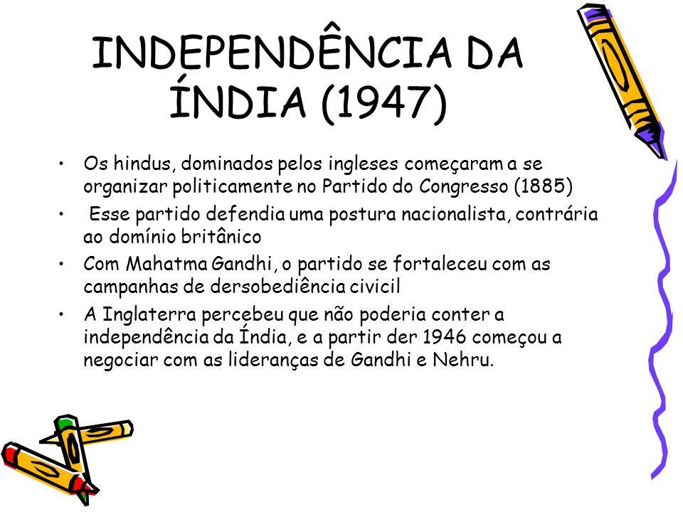 INDEPENDÊNCIA DA ÍNDIA (1947) •Os hindus, dominados pelos ingleses começaram a se organizar politicamente no Partido do Congresso (1885) • Esse partid