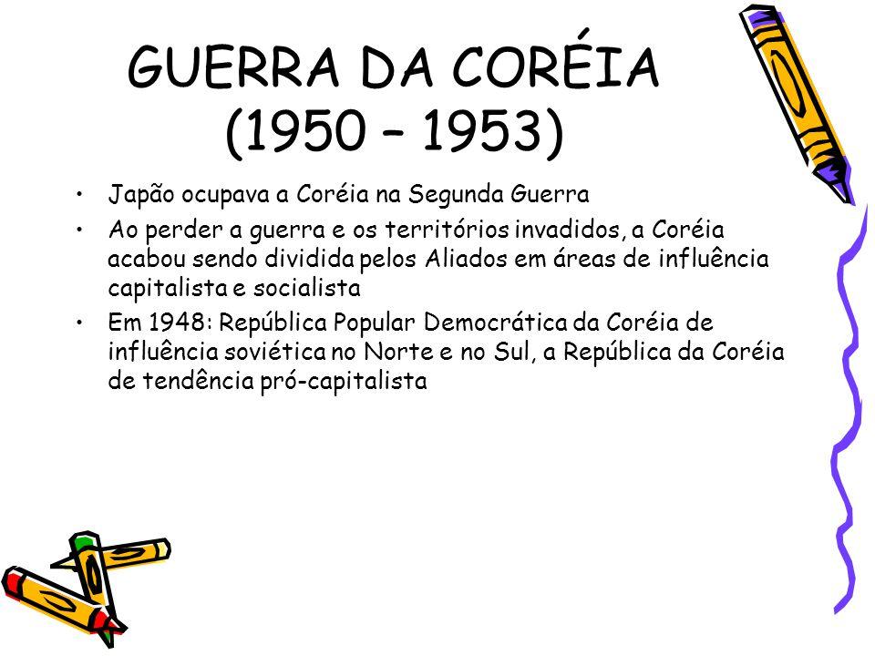 GUERRA DA CORÉIA (1950 – 1953) •Japão ocupava a Coréia na Segunda Guerra •Ao perder a guerra e os territórios invadidos, a Coréia acabou sendo dividid