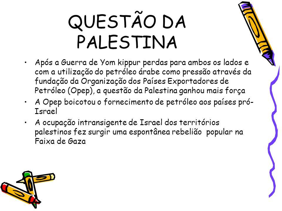 QUESTÃO DA PALESTINA •Após a Guerra de Yom kippur perdas para ambos os lados e com a utilização do petróleo árabe como pressão através da fundação da