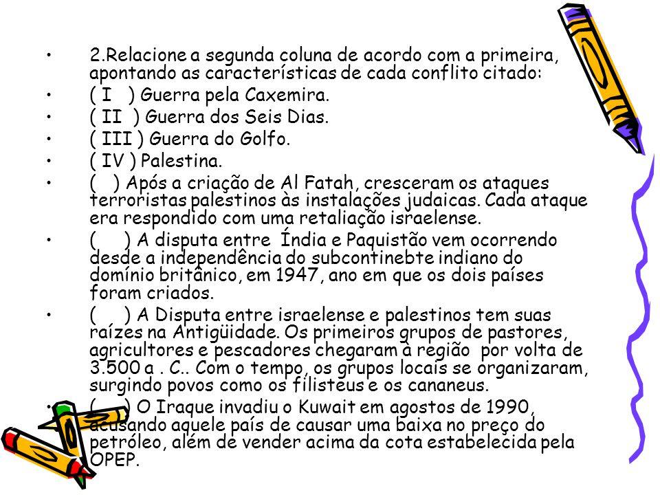 •2.Relacione a segunda coluna de acordo com a primeira, apontando as características de cada conflito citado: •( I ) Guerra pela Caxemira. •( II ) Gue