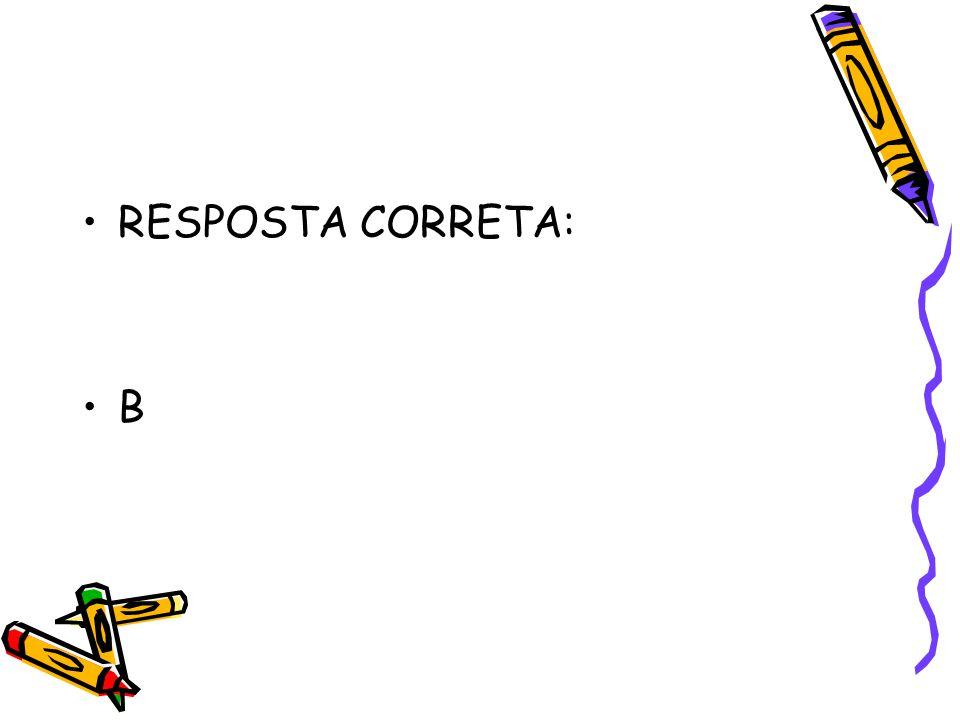•RESPOSTA CORRETA: •B•B