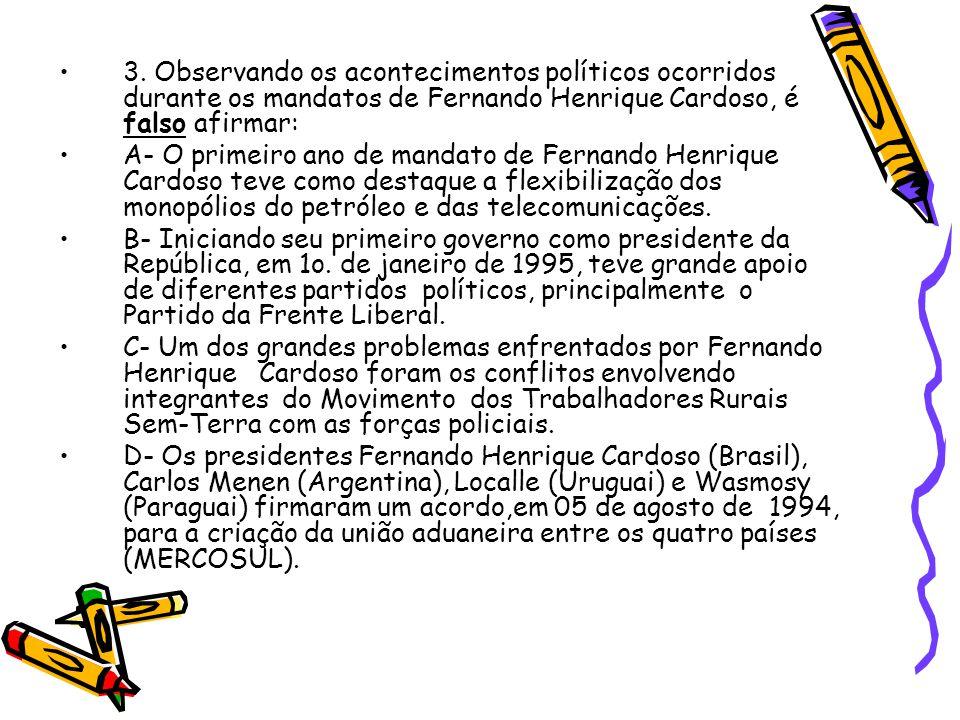 •3. Observando os acontecimentos políticos ocorridos durante os mandatos de Fernando Henrique Cardoso, é falso afirmar: •A- O primeiro ano de mandato