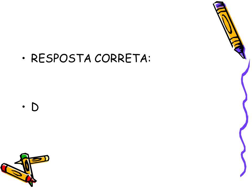 •RESPOSTA CORRETA: •D•D