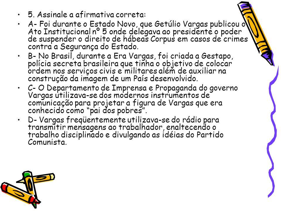 •5. Assinale a afirmativa correta: •A- Foi durante o Estado Novo, que Getúlio Vargas publicou o Ato Institucional nº 5 onde delegava ao presidente o p