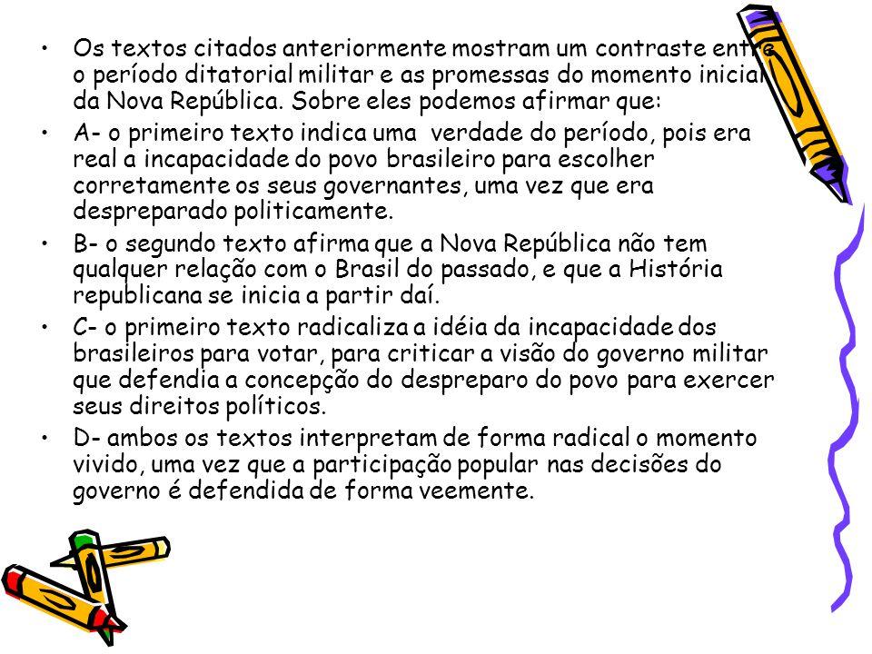 •Os textos citados anteriormente mostram um contraste entre o período ditatorial militar e as promessas do momento inicial da Nova República. Sobre el