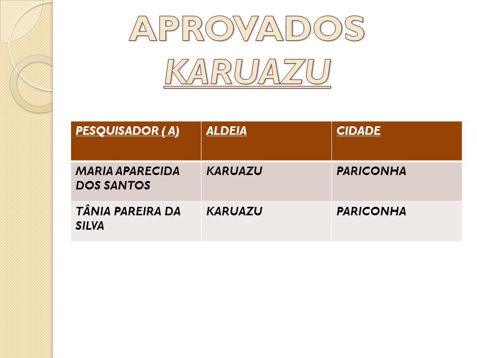 PESQUISADOR ( A)ALDEIACIDADE MARIA APARECIDA DOS SANTOS KARUAZUPARICONHA TÂNIA PAREIRA DA SILVA KARUAZUPARICONHA