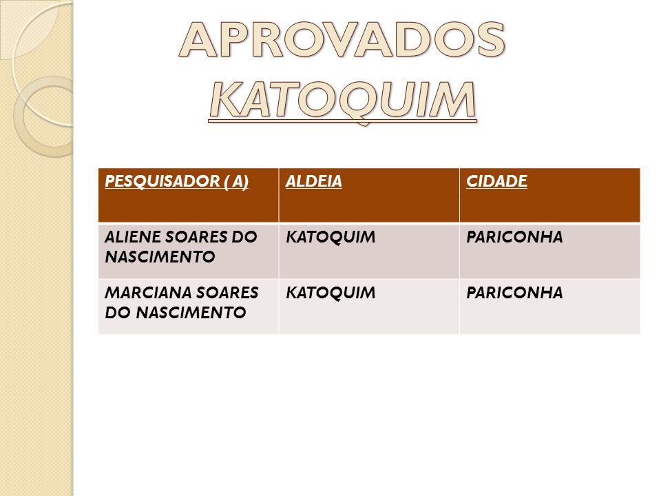 PESQUISADOR ( A)ALDEIACIDADE ALIENE SOARES DO NASCIMENTO KATOQUIMPARICONHA MARCIANA SOARES DO NASCIMENTO KATOQUIMPARICONHA