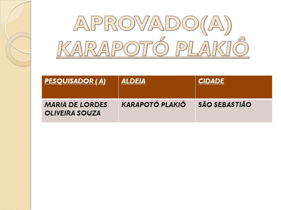 PESQUISADOR ( A)ALDEIACIDADE MARIA DE LORDES OLIVEIRA SOUZA KARAPOTÓ PLAKIÔSÃO SEBASTIÃO