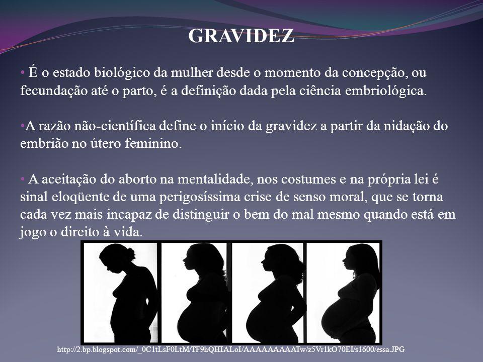 • É o estado biológico da mulher desde o momento da concepção, ou fecundação até o parto, é a definição dada pela ciência embriológica. • A razão não-