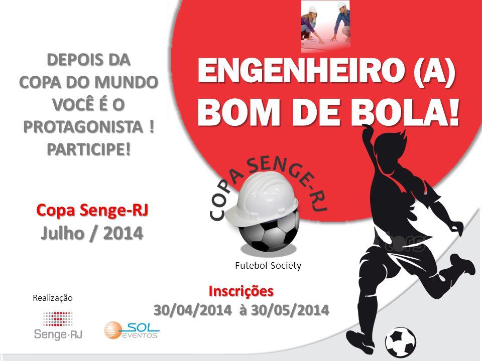 Copa Senge-RJ Julho / 2014 Realização ENGENHEIRO (A) BOM DE BOLA! Futebol Society Inscrições 30/04/2014 à 30/05/2014 DEPOIS DA COPA DO MUNDO VOCÊ É O